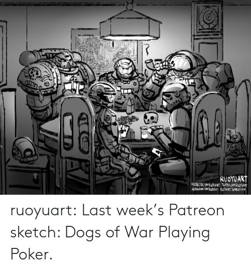 Dogs, Tumblr, and Blog: RUOYUART  FACEBOOKCOMRUOYUART TWIER COM/RUOYUART  INSTAGRAMCOMRUOOARY RUOTUART TUMBLKIOM ruoyuart:  Last week's Patreon sketch: Dogs of War Playing Poker.