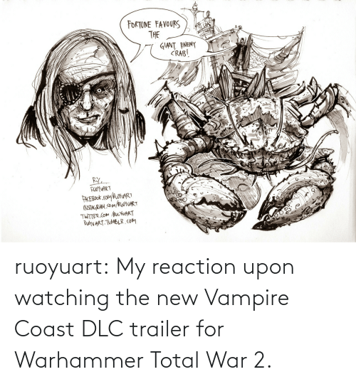 vampire: ruoyuart:    My reaction upon watching the new Vampire Coast DLC trailer for Warhammer Total War 2.