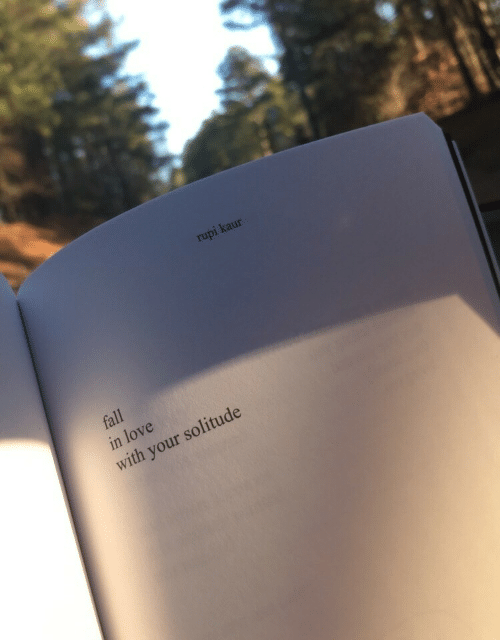 Solitude: rupi kaur  fall  in love  with your solitude
