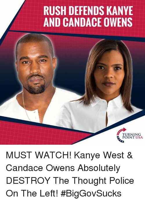 Kanye, Memes, and Police: RUSH DEFENDS KANYE  AND CANDACE OWENS  TURNING  POINT USA MUST WATCH! Kanye West & Candace Owens Absolutely DESTROY The Thought Police On The Left! #BigGovSucks