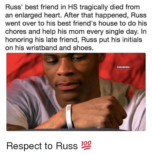 initials: Russ' best friend in HS tragically died from  an enlarged heart. After that happened, Russ  went over to his best friend's house to do his  chores and help his mom every single day. In  honoring his late friend, Russ put his initials  on his wristband and shoes  ONBAMENES Respect to Russ 💯