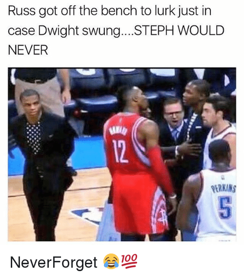 Stephe: Russ got off the bench to lurk just in  case Dwight swung.. .STEPH WOULD  NEVER  ERKINS NeverForget 😂💯