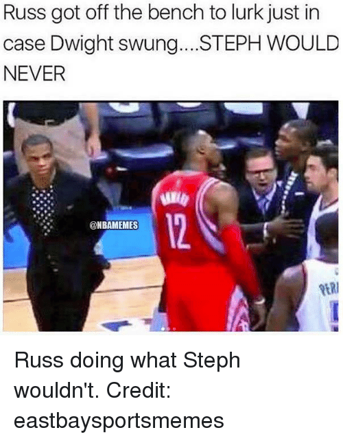 Stephe: Russ got off the bench to lurk just in  case Dwight swung. STEPH WOULD  NEVER  12  @NBAMEMES  RER Russ doing what Steph wouldn't. Credit: eastbaysportsmemes