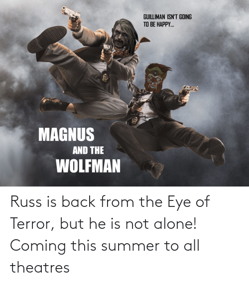 Not Alone: Russ is back from the Eye of Terror, but he is not alone! Coming this summer to all theatres
