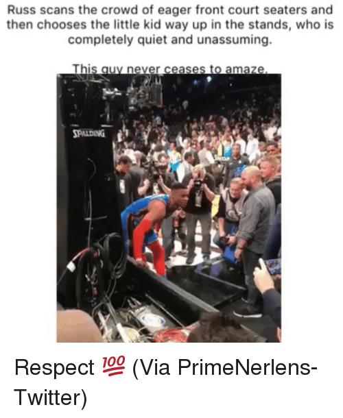 amaze: Russ scans the crowd of eager front court seaters and  then chooses the little kid way up in the stands, who is  completely quiet and unassuming.  This auy never ceases to amaze  PALDING  ฟู  al Respect 💯 (Via PrimeNerlens-Twitter)