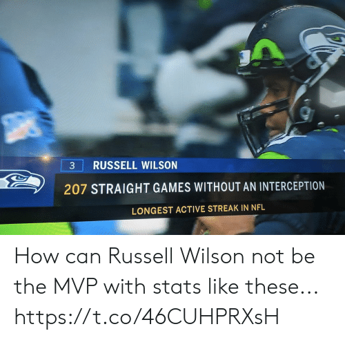 Football, Nfl, and Russell Wilson: RUSSELL WILSON  207 STRAIGHT GAMES WITHOUT AN INTERCEPTION  LONGEST ACTIVE STREAK IN NFL How can Russell Wilson not be the MVP with stats like these... https://t.co/46CUHPRXsH