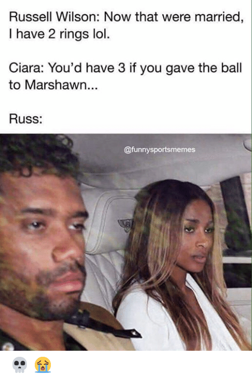 Ciara, Lol, and Nfl: Russell Wilson: Now that were married,  I have 2 rings lol.  Ciara: You'd have 3 if you gave the ball  to Marshawn...  Russ:  @funnysportsmemes 💀 😭