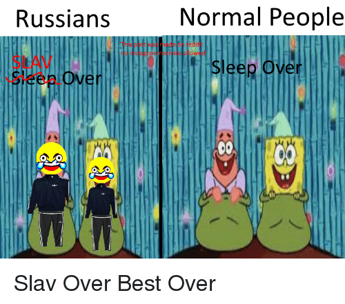 Russians Normal People This Post Was Made Gn Reddit Slav Ren Over