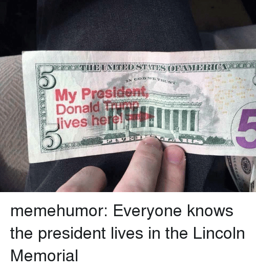 heel: RUST  My Prasident  Donaild Trimn  Jives heeL memehumor:  Everyone knows the president lives in the Lincoln Memorial