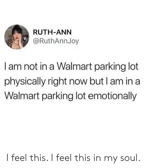 Walmart, Soul, and Now: RUTH-ANN  @RuthAnnJoy  I am not in a Walmart parking lot  physically right now but I am in a  Walmart parking lot emotionally I feel this. I feel this in my soul.