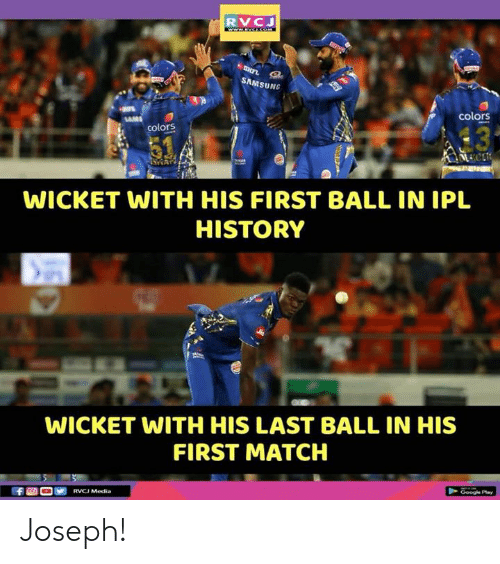 rvc: RVC  SAMS  UNG  colors  13  colors  WICKET WITH HIS FIRST BALL IN IPL  HISTORY  WICKET WITH HIS LAST BALL IN HIS  FIRST MATCH Joseph!