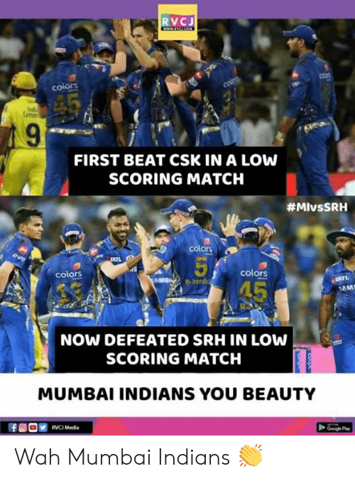 rvc: RVCJ  colors  FIRST BEAT CSK IN A LOW  SCORING MATCH  #MIvsSRH  colors  colors  NOW DEFEATED SRH IN LOW  SCORING MATCH  MUMBAI INDIANS YOU BEAUTY  RVC Media Wah Mumbai Indians 👏
