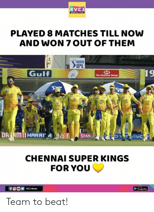 Memes, 🤖, and Media: RVCJ  PLAYED 8 MATCHES TILL NOW  AND WON 7 OUT OF THEM  IPL  Gulf  D1  The Muthoot Group  19  CHENNAI SUPER KINGS  FOR YOU  RVCU Media Team to beat!