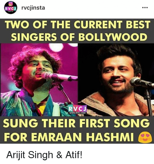 emraan hashmi: RVCJ  rvcjinsta  TWO OF THE CURRENT BEST  SINGERS OF BOLLYWOOD  RvCJ  WWW. RVCU.COM  SUNG THEIR FIRST SONG  FOR EMRAAN HASHMI Arijit Singh & Atif!