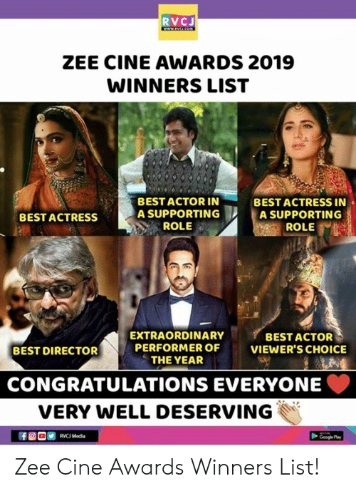Best Actor: RVCJ  ZEE CINE AWARDS 2019  WINNERS LIST  BEST ACTOR IN  A SUPPORTING  ROLE  BEST ACTRESS IN .  A SUPPORTING  ROLE  BEST ACTRESS  EXTRAORDINARY  PERFORMER OF  THE YEAR  BEST ACTOR  VIEWER'S CHOICE  BEST DIRECTOR  CONGRATULATIONS EVERYONE  VERY WELL DESERVING  RVCJ Media Zee Cine Awards Winners List!