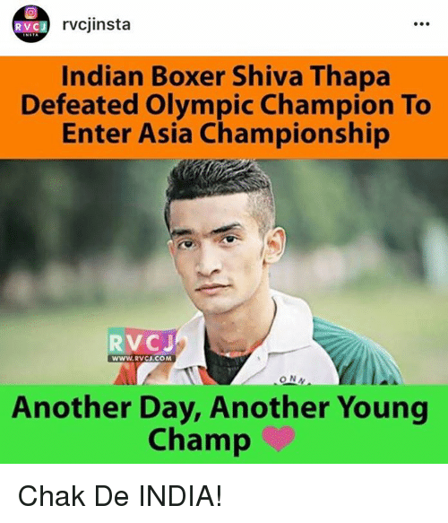 Chak De India: rvcjinsta  RVC J  Indian Boxer Shiva Thapa  Defeated Olympic Champion To  Enter Asia Championship  RV CJ  WWW, RVCJ.COM  Another Day, Another Young  Champ Chak De INDIA!