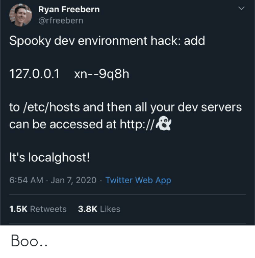 likes: Ryan Freebern  @rfreebern  Spooky dev environment hack: add  127.0.0.1 xn--9q8h  to /etc/hosts and then all your dev servers  can be accessed at http://  It's localghost!  6:54 AM · Jan 7, 2020 · Twitter Web App  3.8K Likes  1.5K Retweets Boo..