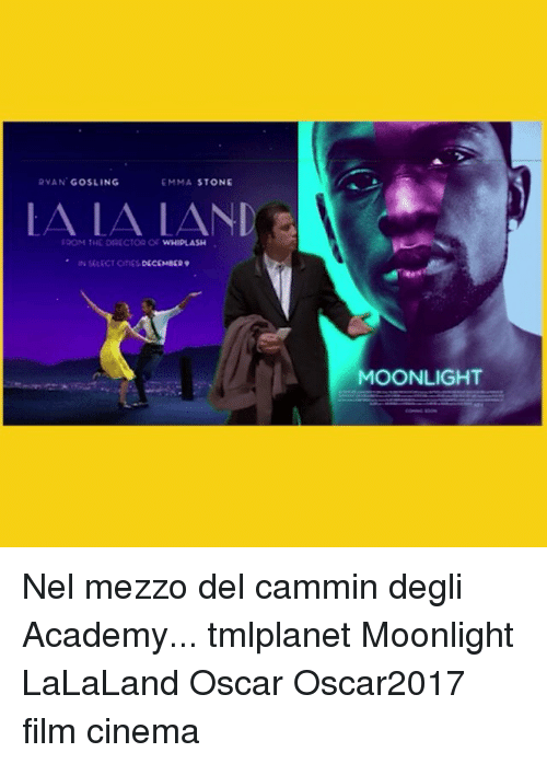 Lalaland: RYAN GOSLING  EMMA STONE  FROM THE DIRECTOR LAND  or  IN SALECT CinES DECEMBER  MOONLIGHT Nel mezzo del cammin degli Academy... tmlplanet Moonlight LaLaLand Oscar Oscar2017 film cinema