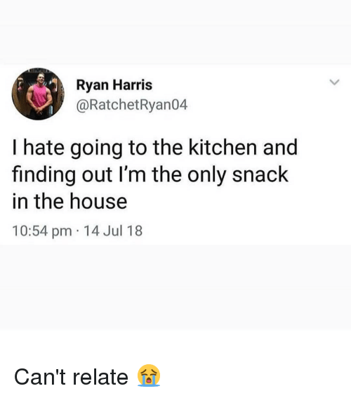Memes, House, and 🤖: Ryan Harris  @RatchetRyan04  I hate going to the kitchen and  finding out I'm the only snack  in the house  10:54 pm 14 Jul 18 Can't relate 😭