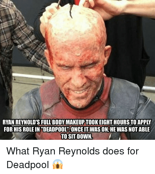 """Notability: RYAN REYNOLD'S FULL BODY MAKEUP TOOKEIGHTHOURSTOAPPLY  FOR HIS ROLEIN DEADPOOL""""!ONCE IT WASON HEWAS NOTABLE  TO SIT DOWN. What Ryan Reynolds does for Deadpool 😱"""