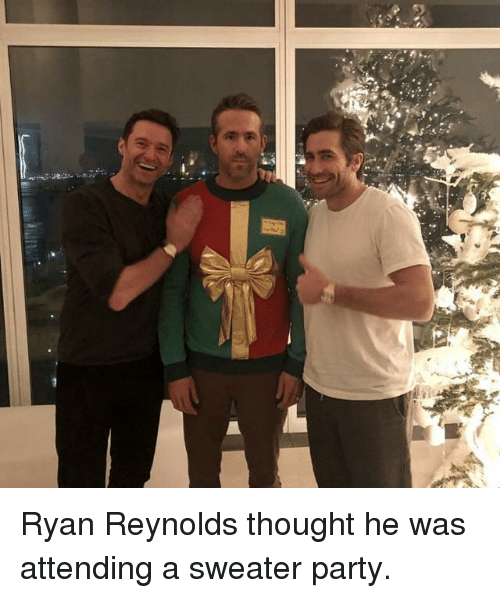 Party, Ryan Reynolds, and Thought: Ryan Reynolds thought he was attending a sweater party.