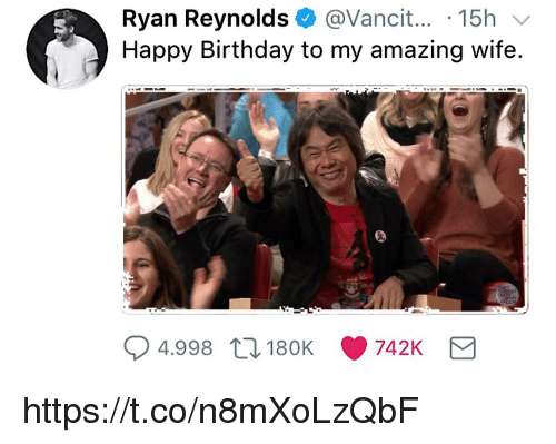 Birthday, Ryan Reynolds, and Happy Birthday: Ryan Reynolds @Vancit... 15h  Happy Birthday to my amazing wife.  4.998 t 180K 742K https://t.co/n8mXoLzQbF