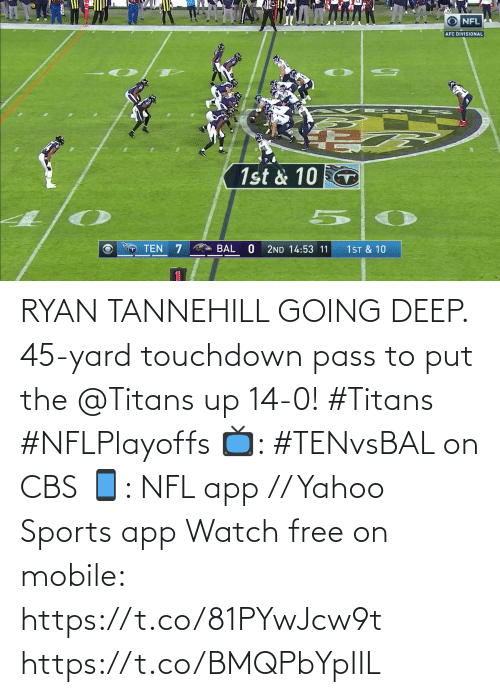 ryan: RYAN TANNEHILL GOING DEEP.  45-yard touchdown pass to put the @Titans up 14-0! #Titans #NFLPlayoffs  📺: #TENvsBAL on CBS 📱: NFL app // Yahoo Sports app Watch free on mobile: https://t.co/81PYwJcw9t https://t.co/BMQPbYpIIL