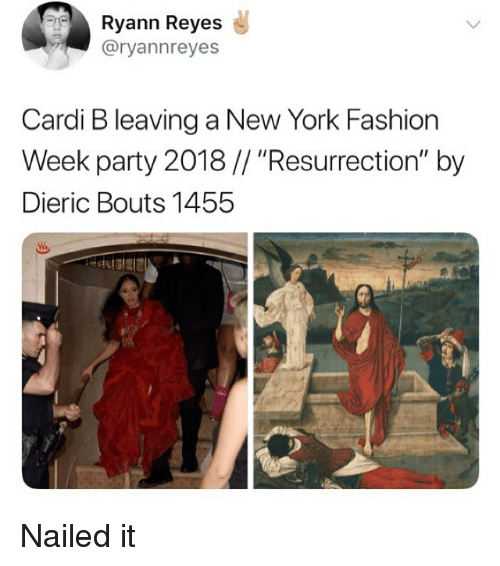 "Fashion, Memes, and New York: Ryann Reyes  @ryannreyes  Cardi B leaving a New York Fashion  Week party 2018// ""Resurrection"" by  Dieric Bouts 1455 Nailed it"
