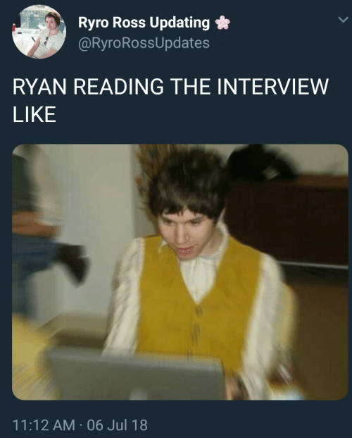 The Interview: Ryro Ross Updating *  @RyroRossUpdates  RYAN READING THE INTERVIEW  LIKE  11:12 AM-06 Jul 18