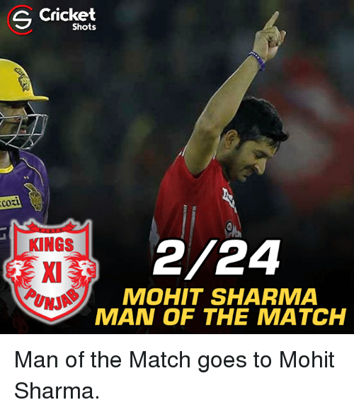 Memes, Cricket, and Match: S Cricket  Shots  CORI  KINGS  2/24  MOHIT SHARMA  MAN OF THE MATCH Man of the Match goes to Mohit Sharma.