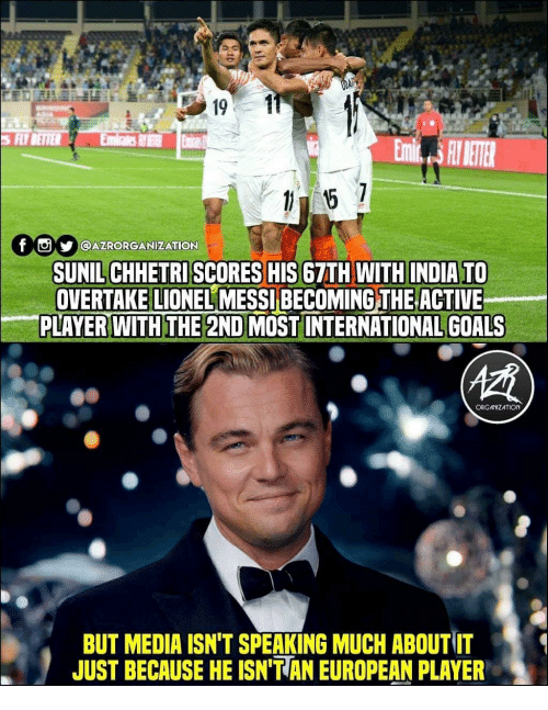 Goals, Memes, and Lionel Messi: S FLYBETTER  f  y |l@AZRORGANİZATION  SUNIL CHHETRI SCORES HIS 67TH WITH INDIA TO  OVERTAKE LIONEL MESSI BECOMING THE ACTIVE  PLAYER WITH THE 2ND MOST INTERNATIONAL GOALS  ORG ANIZATION  BUT MEDIA ISN'T SPEAKING MUCH ABOUT IT  JUST BECAUSE HE ISN'T AN EUROPEAN PLAYER