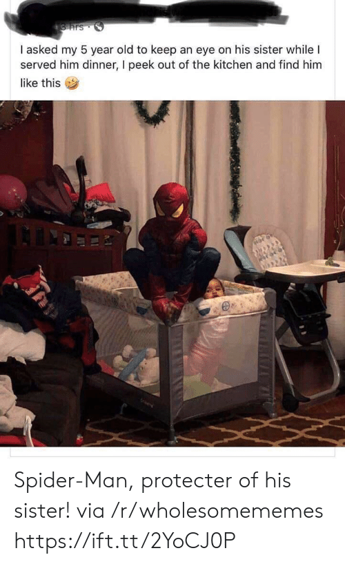 Find Him: S hrs  I asked my 5 year old to keep an eye on his sister while I  served him dinner, I peek out of the kitchen and find him  like this Spider-Man, protecter of his sister! via /r/wholesomememes https://ift.tt/2YoCJ0P