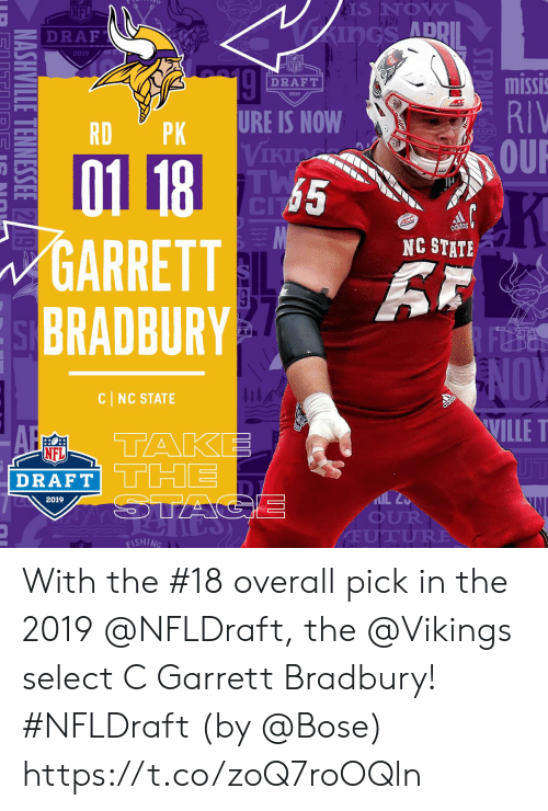 add: S NOW  ADD  Z DRAF  2019  NFL  missi  RIV  OUR  DRAFT  2019  RDPK URE IS NOW  Vikia  65  GARRETT  BRADBURY  NC STATE  FT  NOV  WILLE T  1  CI NC STATE  A TAKE  DRAFT  2019  OUR  ISHING With the #18 overall pick in the 2019 @NFLDraft, the @Vikings select C Garrett Bradbury! #NFLDraft (by @Bose) https://t.co/zoQ7roOQln