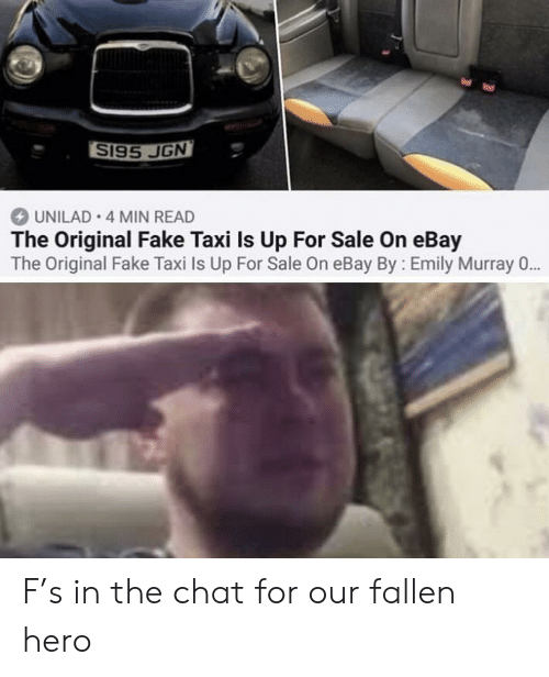 eBay, Fake, and Reddit: S195 JGN  UNILAD 4 MIN READ  The Original Fake Taxi Is Up For Sale On eBay  The Original Fake Taxi Is Up For Sale On eBay By Emily Murray 0 F's in the chat for our fallen hero