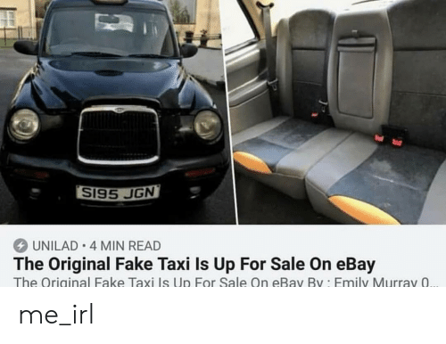 eBay, Fake, and Taxi: S195 UGN  UNILAD 4 MIN READ  The Original Fake Taxi Is Up For Sale On eBay  The Original Fake Taxi Is Up For Sale On eBav By Emily Murrav 0 me_irl