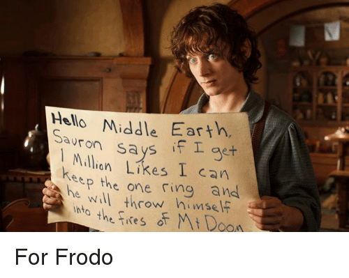 middle earth: Sa  Middle Earth.  says get  Million L  I can  Keep the one ring and  he will throw himself  the Aire o For Frodo