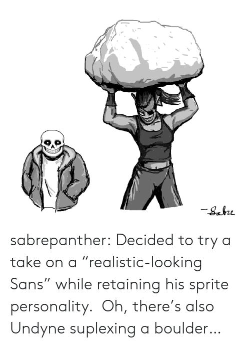 "Tumblr, Blog, and Looking: sabrepanther:  Decided to try a take on a ""realistic-looking Sans"" while retaining his sprite personality.  Oh, there's also Undyne suplexing a boulder…"