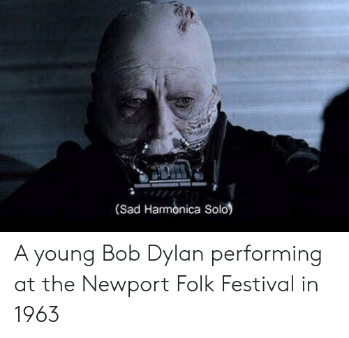 Newport, Bob Dylan, and Festival: (Sad Harmonica Solo) A young Bob Dylan performing at the Newport Folk Festival in 1963