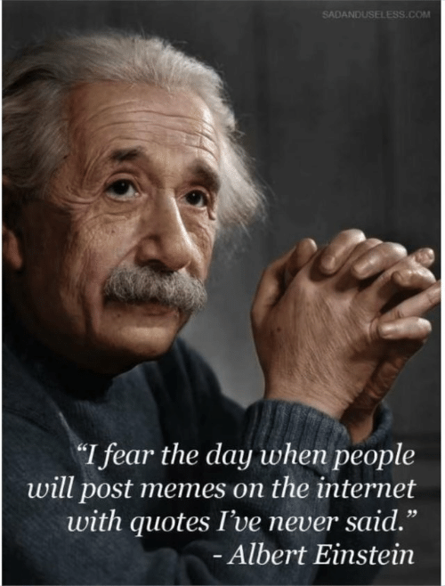 "Albert Einstein: SADANDUSELESS.COM  I fear the day when people  will post memes on the internet  with quotes I've never said.""  Albert Einstein  1 9"