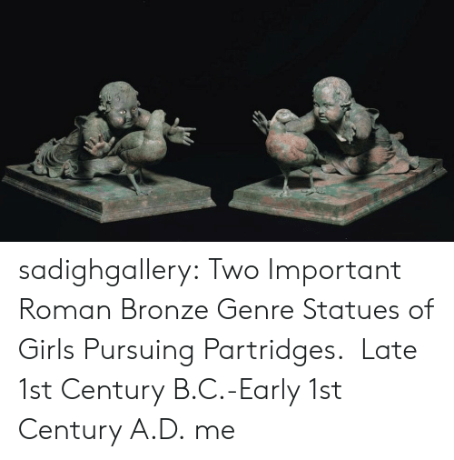 Girls, Tumblr, and Blog: sadighgallery: Two Important Roman Bronze Genre Statues of Girls Pursuing Partridges.  Late 1st Century B.C.-Early 1st Century A.D.  me