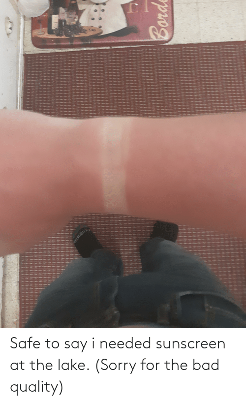 sunscreen: Safe to say i needed sunscreen at the lake. (Sorry for the bad quality)