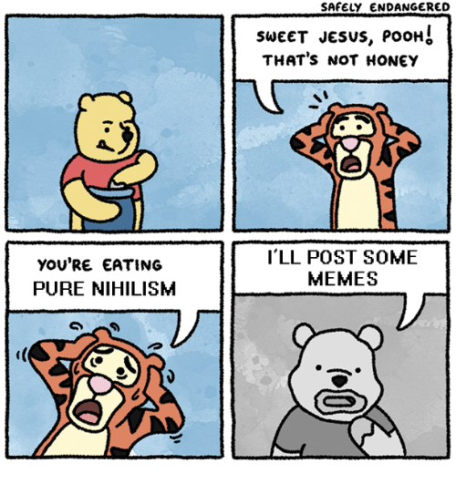 Thats Not Honey: SAFELY ENDANGERED  SWEET JeSUS, PoOH  THAT's NOT HONEY  yOU'RE EATING  PURE NIHILISM  I'LL POST SOME  MEMES  )厂