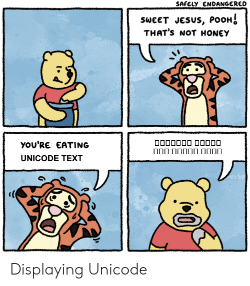 Thats Not Honey: SAFELY ENDANGERED  SWEET JESUS, PooH  THAT's NOT HONEY  yOU'RE EATING  UNICODE TEXT Displaying Unicode