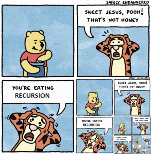 Thats Not Honey: SAFELY ENDANGERED  sweET JeSus, PooHI  THAT'S NOT HONEY  SAFELY ENDANGERED  SWEET JeSuS, POOH  THAT's NOT HONEY  YOU'RE EATING  RECURSION  YOU'RE EATING  RECURSION  RECURSION