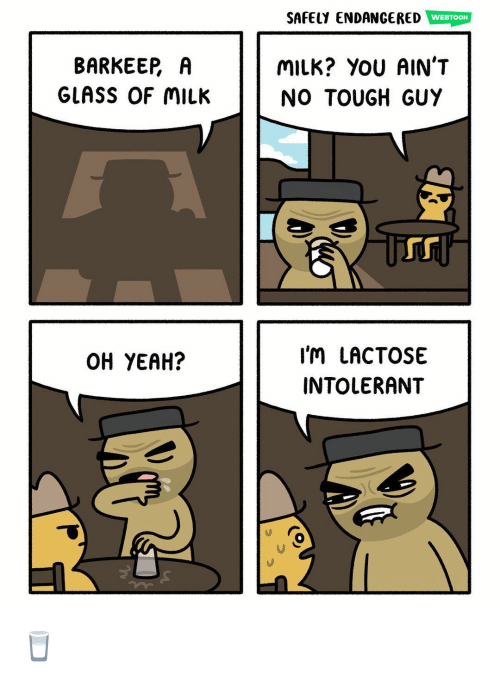Lactose Intolerant: SAFELY ENDANGERED WEBTOON  BARKEER A  GLASS OF MILK  MILK? YOU AIN'T  NO TOUGH GUY  Tr  I'M LACTOSE  INTOLERANT  OH YEAH? 🥛