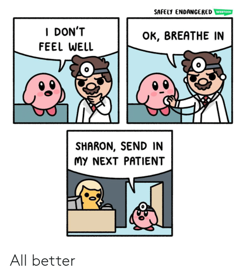 Patient, Next, and All: SAFELY ENDANGERED  WEBTOON  I DON'T  OK, BREATHE IN  FEEL WELL  SHARON, SEND IN  MY NEXT PATIENT All better