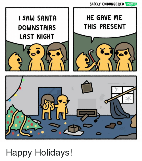 Memes, Saw, and Happy: SAFELY ENDANGERED WEBTOON  I SAW SANTA  DOWNSTAIRS  LAST NIGHT  HE GAVE ME  THIS PRESENT Happy Holidays!
