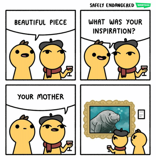 Beautiful, Memes, and Inspiration: SAFELY ENDANGERED  WEBTOON  WHAT WAS YOUR  INSPIRATION?  BEAUTIFUL PIECE  YOUR MOTHER