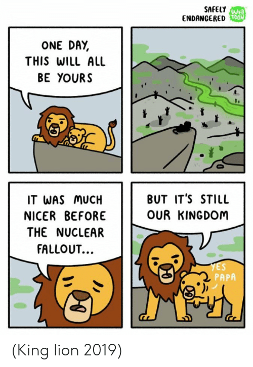 Fallout, Lion, and Kingdom: SAFELYWEB  ENDANGEREDOON  ONE DAY  THIS WILL ALL  BE YOURS  BUT IT'S STILL  IT WAS MUCH  OUR KINGDOM  NICER BEFORE  THE NUCLEAR  FALLOUT...  YES  PAPA  TA (King lion 2019)
