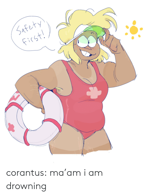 Tumblr, Blog, and Com: Safety  First! corantus:  ma'am i am drowning